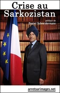Daniel Schneidermann - Crise au Sarkozistan.