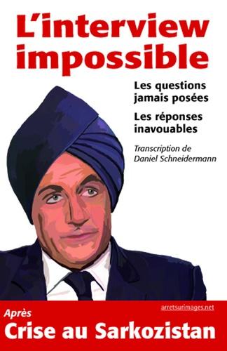 L'interview impossible. Les questions jamais posées, les réponses inavouables