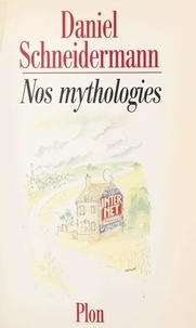 Daniel Schneidermann - Nos mythologies.