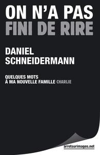 Daniel Schneidermann - On n'a pas fini de rire - Quelques mots à ma nouvelle famille.
