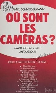 Daniel Schneidermann - Où sont les caméras ? - Traité de la gloire médiatique.