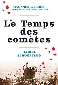 Daniel Schönpflug - Le Temps des comètes - 1918 : après la guerre, l'aube d'un nouveau monde.