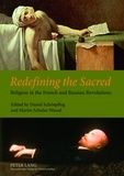 Daniel Schönpflug et Martin Schulze wessel - Redefining the Sacred - Religion in the French and Russian Revolutions.