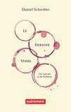 Daniel Schreiber - Le dernier verre - De l'alcool et du bonheur.