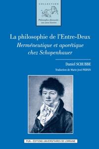 La Philosophie de l'Entre-Deux- Herméneutique et aporétique chez Schopenhauer - Daniel Schubbe |