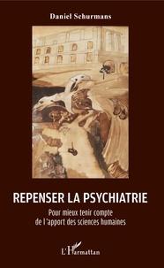 Daniel Schurmans - Repenser la psychiatrie - Pour mieux tenir compte de l'apport des sciences humaines.