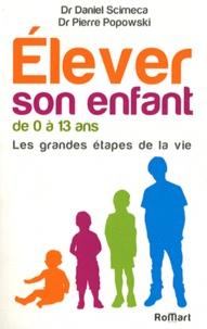 Daniel Scimeca et Pierre Popowski - Elever son enfant de 0 à 13 ans - Les grandes étapes de la vie.