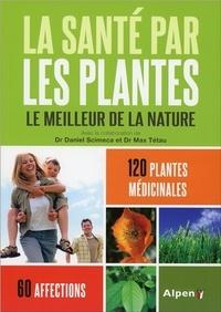 Daniel Scimeca et Max Tétau - La santé par les plantes - Le meilleur de la nature.