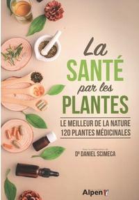 Daniel Scimeca - La santé par les plantes - Le meilleur de la nature 120 plantes médicinales.