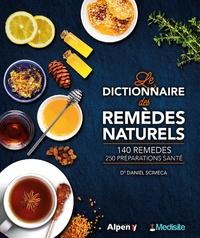 Daniel Scimeca - Le dictionnaire des remèdes naturels - 140 remèdes, 250 préparations santé.