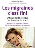 Daniel Scimeca - Les migraines, c'est fini - Enfin un guide pratique sur les maux de tête !.