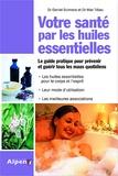 Daniel Scimeca et Max Tétau - Votre santé par les huiles essentielles - Simple et pratique, le guide des huiles essentielles au quotidien.