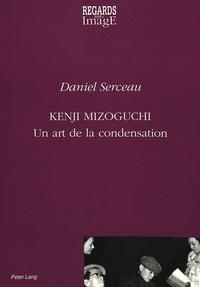 Daniel Serceau - Kenji Mizoguchi - Un art de la condensation.
