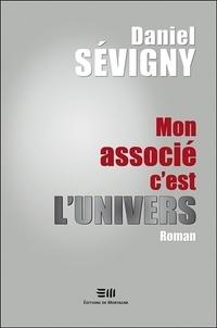 Daniel Sévigny - Mon associé c'est l'Univers.