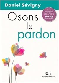 Daniel Sévigny - Osons le pardon.