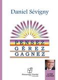 Daniel Sévigny - Pensez, gerez, gagnez.