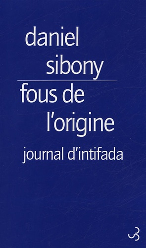 Daniel Sibony - Fous de l'origine - Journal d'intifada.