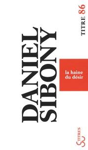 Daniel Sibony - La haine du désir.