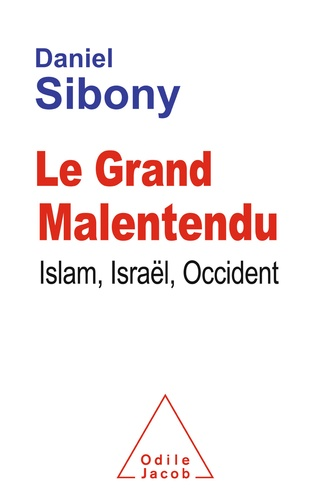 Le Grand Malentendu. Islam, Israël, Occident
