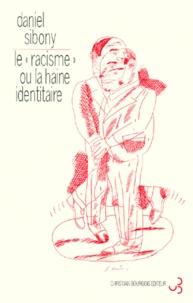 Daniel Sibony - Le racisme ou La haine identitaire.