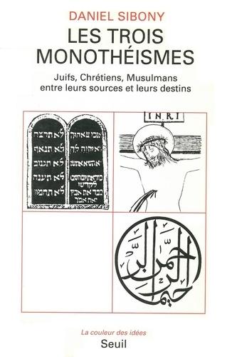 LES TROIS MONOTHEISMES. Juifs, Chrétiens, Musulmans entre leurs sources et leurs destins