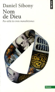 Daniel Sibony - Nom de Dieu - Par-delà les trois monothéismes.