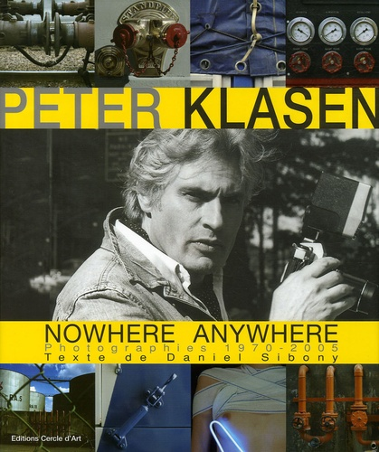 Daniel Sibony - Peter Klasen Nowhere Anywhere - Photographies 1970-2005.