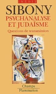 Daniel Sibony - Psychanalyse et judaïsme. - Questions de transmission.