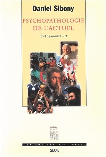 PSYCHOPATHOLOGIE DE L'ACTUEL. Evénements III