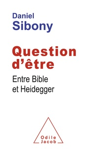 Daniel Sibony - Question d'être - Entre Bible et Heidegger.