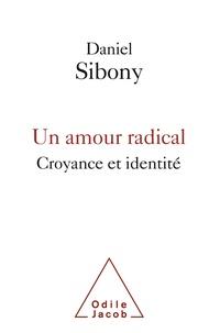 Daniel Sibony - Un amour radical - Croyance et identité.
