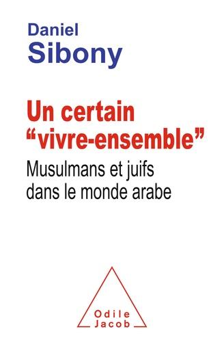 """Un certain """"vivre-ensemble"""". Musulmans et juifs dans le monde arabe"""