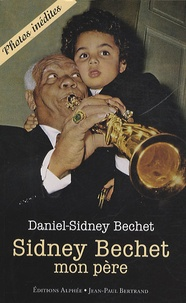 Daniel-Sidney Bechet - Sidney Bechet, mon père.