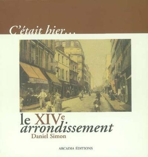Daniel Simon - C'était hier, le XIV arrondissement.