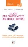 Daniel Sincholle et Claude Bonne - Guide des compléments antioxydant.