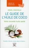 Daniel Sincholle - Le guide de l'huile de coco, votre nouvelle huile santé.