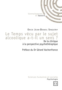 Daniel Singaïny - Le temps vécu par le sujet alcoolique a-t-il un sens ? - De la clinique à la perspective psychothérapique.