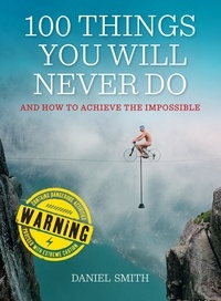 Daniel Smith - 100 Things You Will Never Do - And How to Achieve the Impossible.