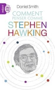 Daniel Smith - Comment penser comme Stephen Hawking.