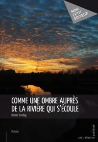 Daniel Sondag - Comme une ombre auprès de la rivière qui s'écoule.