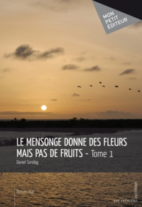 Daniel Sondag - Le mensonge donne des fleurs mais pas de fruits.