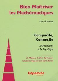 Compacité, Connexité- Introduction à la topologie - Daniel Sondaz |