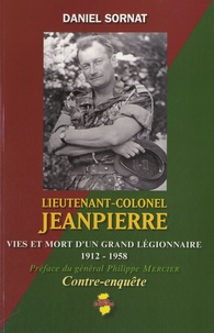 Daniel Sornat - Lieutenant-colonel Jeanpierre - Vies et mort d'un grand legionnaire (1912-1958).