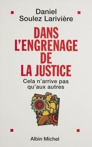 Daniel Soulez Larivière - Dans l'engrenage de la justice.