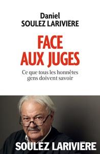 Face aux juges- Ce que tous les honnêtes gens doivent savoir - Daniel Soulez Larivière |