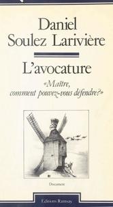 Daniel Soulez Larivière - L'Avocature : Maître, comment pouvez-vous défendre ?.