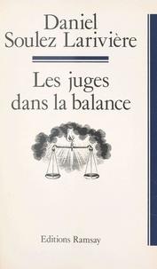 Daniel Soulez Larivière - Les juges dans la balance.