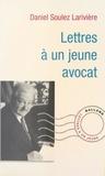 Daniel Soulez Larivière - Lettres à un jeune avocat.