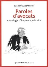 Daniel Soulez Larivière - Paroles d'avocats - Anthologie d'éloquence judiciaire.