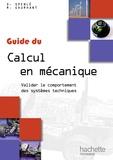 Robert Gourhant et Daniel Spenlé - Guide du calcul en mécanique - Valider le comportement des systèmes techniques.
